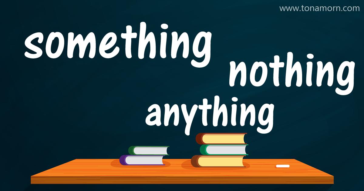 การใช้ something nothing anything